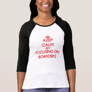 Keep Calm by focusing on Boarders T Shirt
