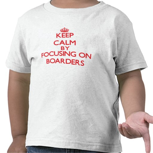 Keep Calm by focusing on Boarders Tee Shirts