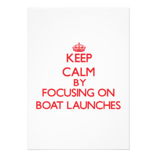 Keep Calm by focusing on Boat Launches Announcement