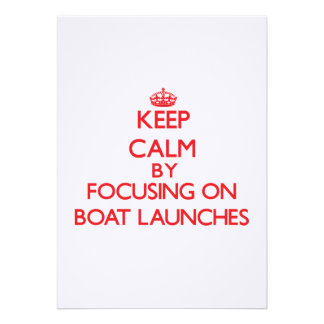 Keep Calm by focusing on Boat Launches Custom Announcements