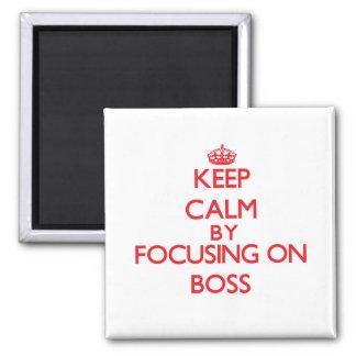 Keep Calm by focusing on Boss Fridge Magnets