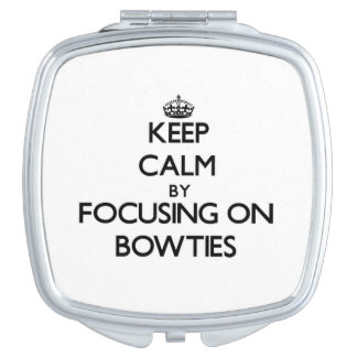 Keep Calm by focusing on Bowties Compact Mirror
