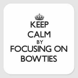 Keep Calm by focusing on Bowties Stickers