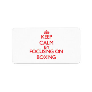 Keep Calm by focusing on Boxing Address Label