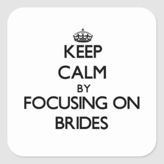 Keep Calm by focusing on Brides Square Stickers