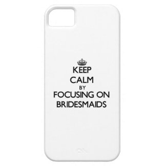 Keep Calm by focusing on Bridesmaids iPhone 5 Cover