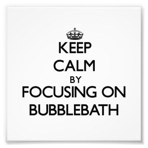 Keep Calm by focusing on Bubblebath Photo