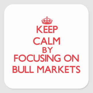 Keep Calm by focusing on Bull Markets Stickers
