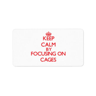 Keep Calm by focusing on Cages Address Label