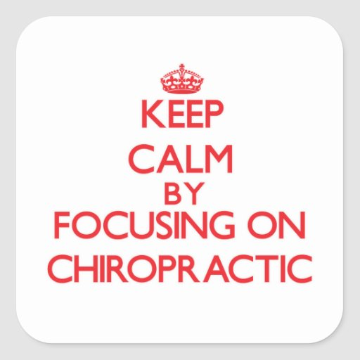 Keep Calm by focusing on Chiropractic Square Stickers