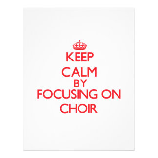 Keep Calm by focusing on Choir Custom Flyer