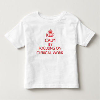Keep Calm by focusing on Clerical Work T-shirt