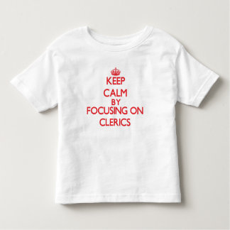 Keep Calm by focusing on Clerics Tshirts