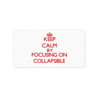Keep Calm by focusing on Collapsible Address Label