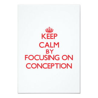 "Keep Calm by focusing on Conception 3.5"" X 5"" Invitation Card"