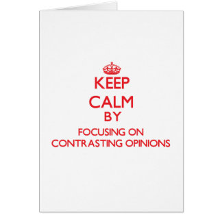 Keep Calm by focusing on Contrasting Opinions Greeting Card