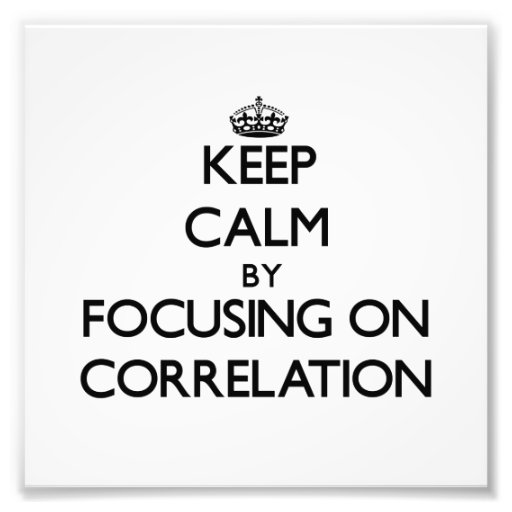 Keep Calm by focusing on Correlation Photographic Print