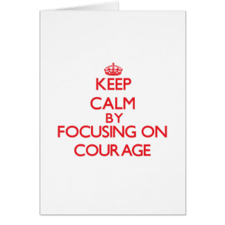 Keep Calm by focusing on Courage Greeting Cards