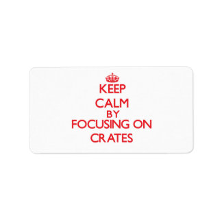 Keep Calm by focusing on Crates Address Label