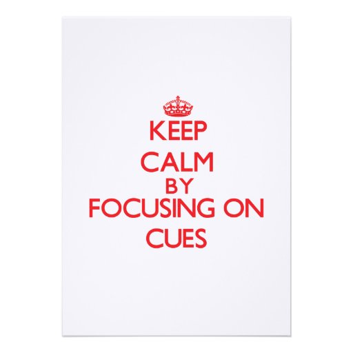 Keep Calm by focusing on Cues Invitations