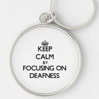 Keep Calm by focusing on Deafness Key Chains