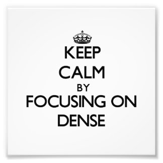 Keep Calm by focusing on Dense Photographic Print