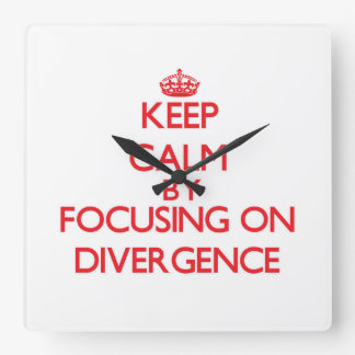 Keep Calm by focusing on Divergence Square Wall Clock
