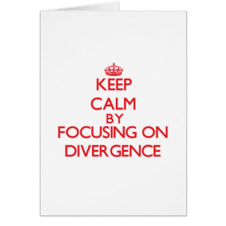 Keep Calm by focusing on Divergence Greeting Card