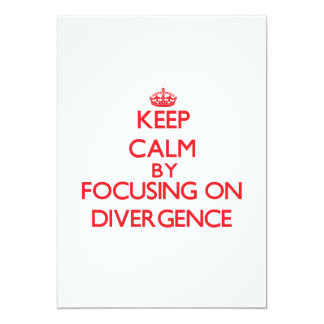 """Keep Calm by focusing on Divergence 5"""" X 7"""" Invitation Card"""
