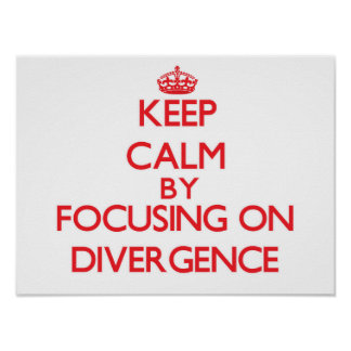 Keep Calm by focusing on Divergence Print