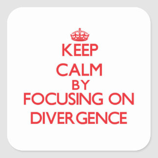 Keep Calm by focusing on Divergence Square Stickers
