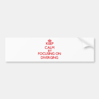 Keep Calm by focusing on Diverging Bumper Stickers