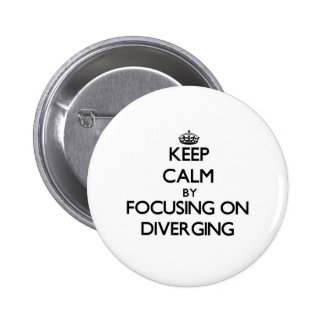 Keep Calm by focusing on Diverging Buttons