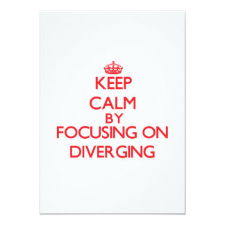 Keep Calm by focusing on Diverging Custom Announcements