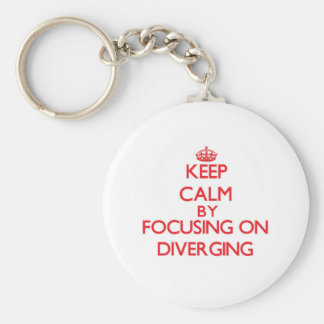 Keep Calm by focusing on Diverging Keychain