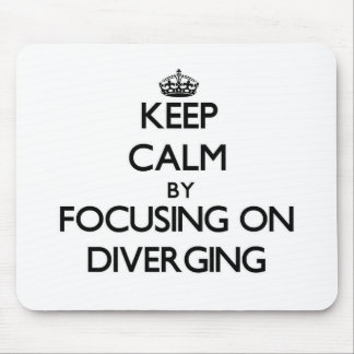 Keep Calm by focusing on Diverging Mousepads