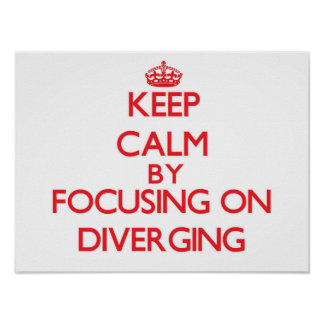 Keep Calm by focusing on Diverging Posters