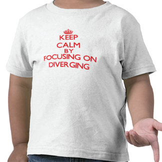 Keep Calm by focusing on Diverging Shirts