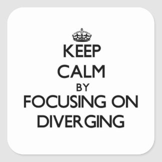 Keep Calm by focusing on Diverging Square Stickers