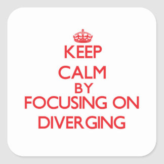 Keep Calm by focusing on Diverging Sticker