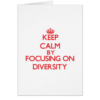 Keep Calm by focusing on Diversity Greeting Card
