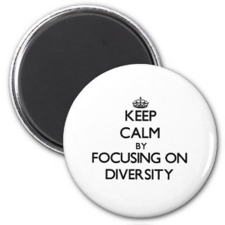 Keep Calm by focusing on Diversity Refrigerator Magnets