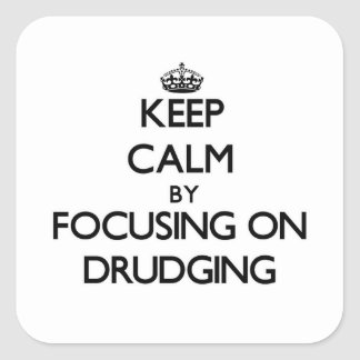 Keep Calm by focusing on Drudging Square Stickers