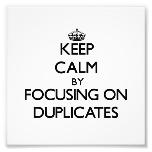 Keep Calm by focusing on Duplicates Photo