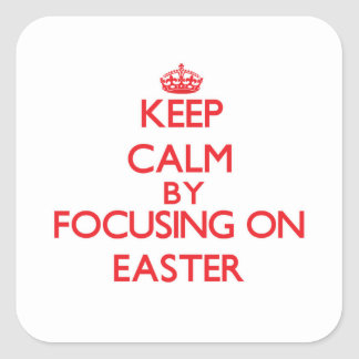 Keep Calm by focusing on EASTER Square Stickers