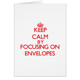 Keep Calm by focusing on ENVELOPES Greeting Card