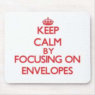 Keep Calm by focusing on ENVELOPES Mouse Pad