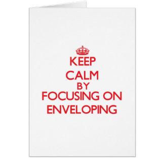 Keep Calm by focusing on ENVELOPING Card