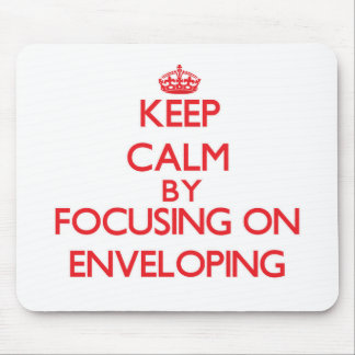 Keep Calm by focusing on ENVELOPING Mousepad