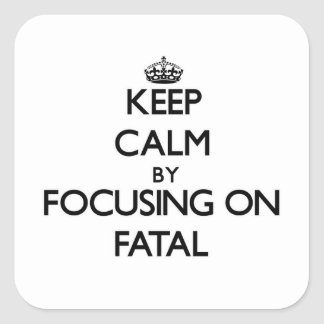 Keep Calm by focusing on Fatal Square Sticker